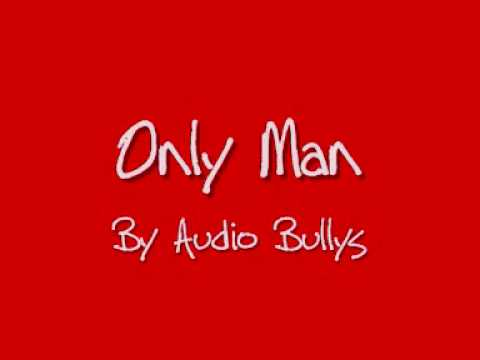Only Man - By Audio Bullys