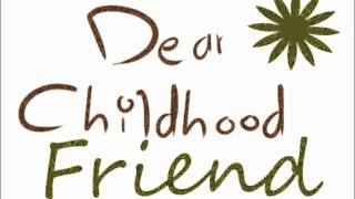 Dear childhood friend