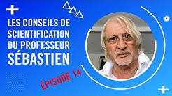 Les Conseils de Scientification du Professeur Sébastien - Épisode 14