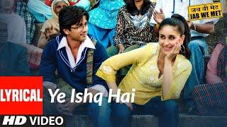 Lyrical: Yeh Ishq Hai | Jab We Met | Kareena Kapoor, Shahid Kapoor | Shreya Ghoshal