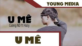 U Mê -  Cương ND ft Hazy [ Video Lyrics ]
