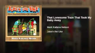 That Lonesome Train That Took My Baby Away