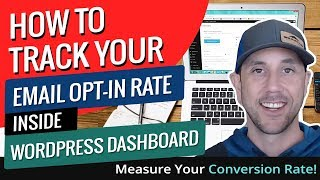 How To Track Your Email Opt-In Rate Inside WordPress Dashboard - Measure Your Conversion Rate!