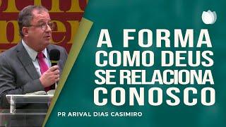 A Forma como Deus se Relaciona Conosco | Rev Arival Dias Casimiro