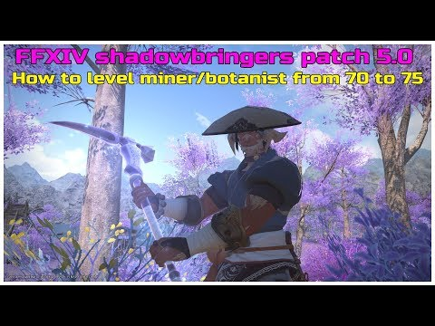 FFXIV Shadowbringers Patch 5.0 How To Level Your Miner/botanist From Level 70 To 75