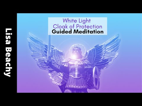 Cover yourself with a Cloak of Protection made of White Light Guided Meditation Video