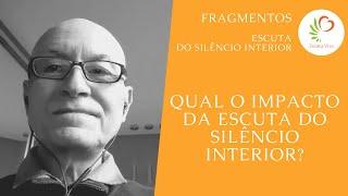 Qual o impacto da escuta do silêncio interior?