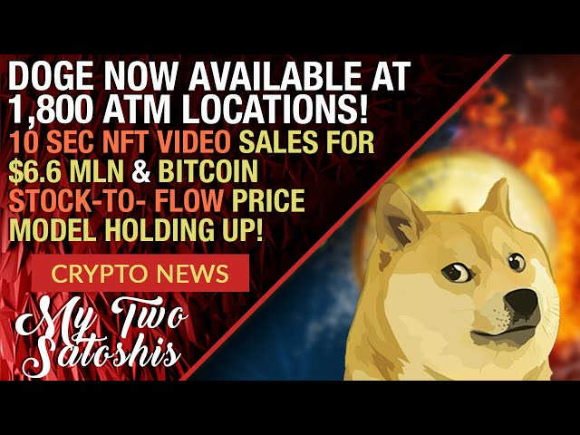 Dogecoin News: Now Available in 1,800 ATMs, Bitcoin S2F Model Holds True, Is The NFT Bubble Here?