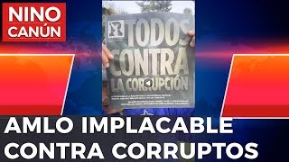 AMLO IMPLACABLE CONTRA LOS CORRUPTOS