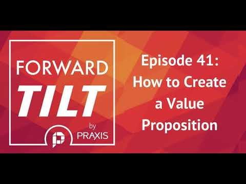 Forward Tilt 41 - How to Create a Value Proposition