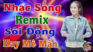 LK Nhạc Sống Remix Sôi Động Nhất 2019 - Hay Mê Mẩn - LK Nhạc Sống Vàng 2019