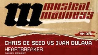 Chris De Seed vs Ivan Dulava - Heartbreaker (Club Mix Radio Edit) [OFFICIAL]