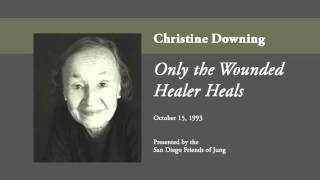 Christine Downing - Only the Wounded Healer Heals
