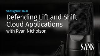Defending Lift and Shift Cloud Applications | SANS@MIC Talk