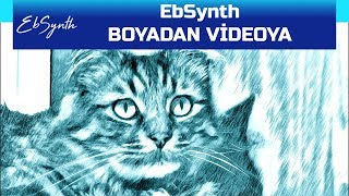 EbSynth - Boyama Efektlerini Videoya Dönüştürün