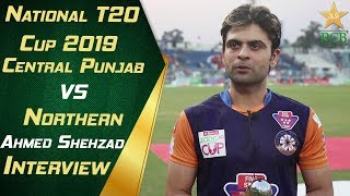Man of the Match Ahmed Shehzad Interview | Central Punjab v Northern | National T20 Cup 2019