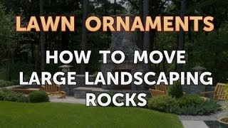 How to Move Large Landscaping Rocks