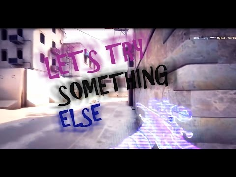 CS:GO - Let's try something else (Edit)