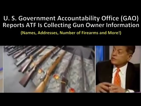 U. S. GAO Says ATF Is Collecting Gun Owners Names, Addresse, Number of Guns
