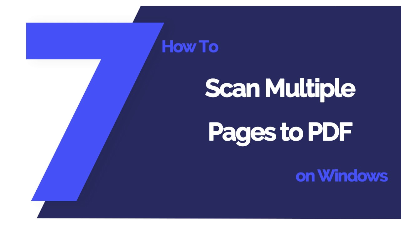How to Scan Multiple Pages to PDF on Windows - Updated