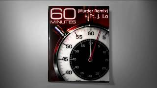 60 Minutes (Murder Remix) Ft. J. Lo