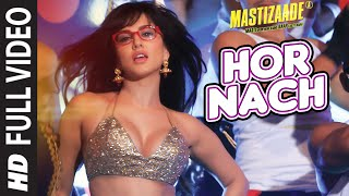 Hor Nach (Full Video Song) | Mastizaade (2016)