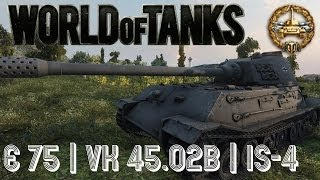 World of Tanks Live | E 75 | VK 45.02 B | IS-4