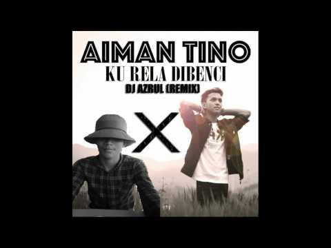 Aiman Tino -  Ku Rela Dibenci Remix