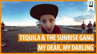 "TEQUILA & THE SUNRISE GANG ""My Dear, My Darling"" (official 360° video)"