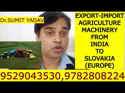 EXPORT IMPORT AGRICULUTURE MACHINERY FROM INDIA TO SLOVAKIA (EUROPE)