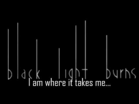 Black Light Burns - I am where it takes me