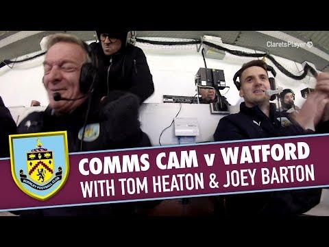 COMMS CAM   v Watford with Tom Heaton & Joey Barton Cameo