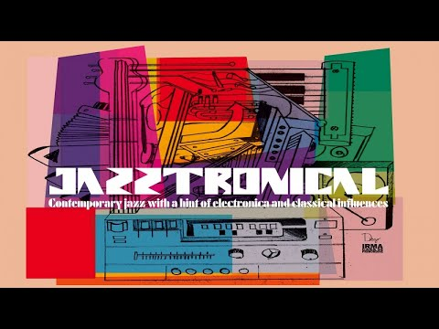 JAZZTRONICAL (Contemporary Electro Jazz, Electronica, Classical ) Top new lounge chillout music