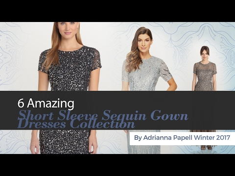 6 Amazing Short Sleeve Sequin Gown Dresses Collection By Adrianna Papell Winter 2017