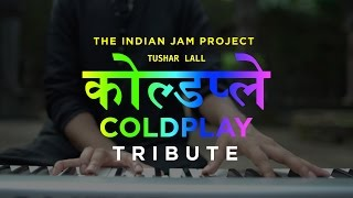 Coldplay Indian Tribute (Fix You) | Tushar Lall | The Indian Jam Project
