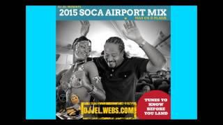DJ JEL PRESENTS | 2015 SOCA AIRPORT MIX, MAS ON DE PLANE