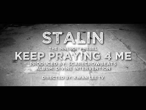 Stalin the Innercity Rebel - Keep Praying 4 Me (Video)