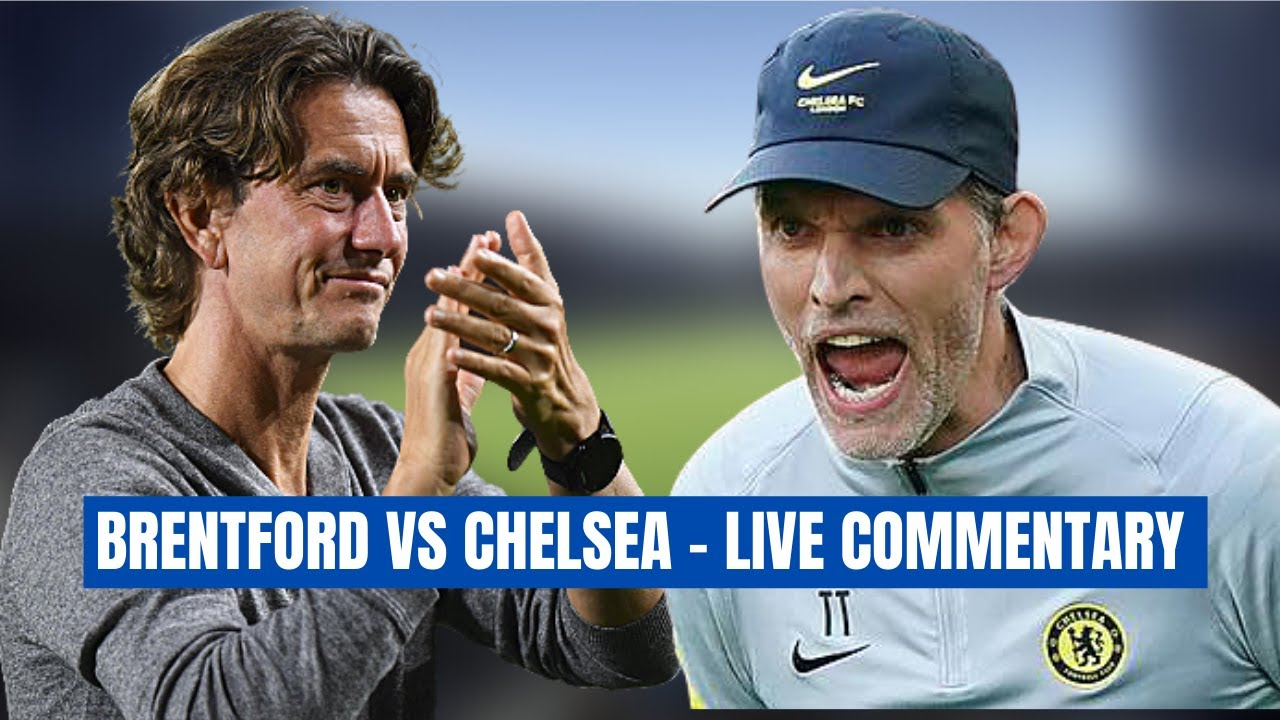 BRENTFORD VS CHELSEA | LIVE MATCH COMMENTARY BALL-BY-BALL COVERAGE | CHELS DAFT