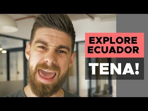Things to do in Ecuador travel guide | TENA!