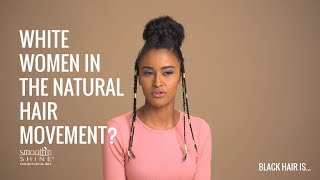 Can white women be in the natural hair movement? | Black Hair Is...