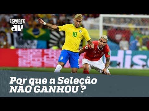 BRASIL 1 X 1 SUÍÇA: ENTENDA Por Que A Seleção NÃO GANHOU!