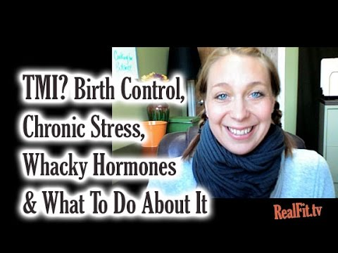 TMI? Birth Control, Chronic Stress, Whacky Hormones & What To Do About It