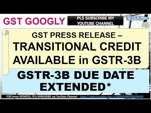 GSTR3B PRESS RELEASE, CAN TAKE TRANSITIONAL INPUT, GSTR-3B DUE DATE EXTENDED*