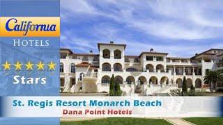 St. regis resort monarch beach 5 stars dana point, california within us travel directory experience world-class service at loc...