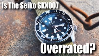 Is The Seiko SKX007 Overrated?