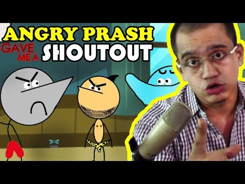 ANGRY PRASH GAVE ME A SHOUT OUT!