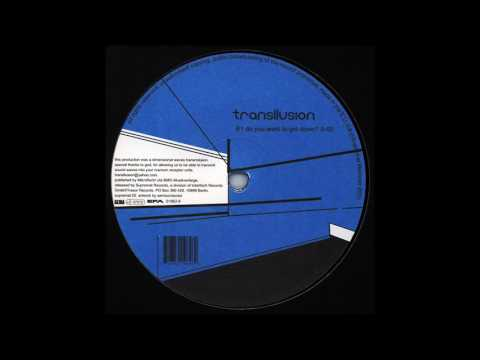 Transllusion - Do You Want To Get Down?  /  HQ