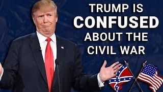 Trump Wonders Why We Had a Civil War