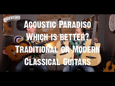 Acoustic Paradiso  - Which is better - Traditional or Modern Classical Nylon Guitars