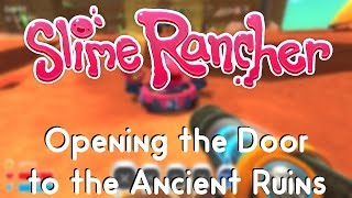Slime Rancher - Opening the Door to the Ancient Ruins